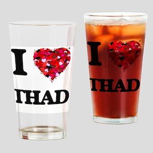 I Love Thad Drinking Glass
