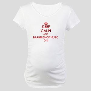 Keep Calm and Barbershop Music O Maternity T-Shirt