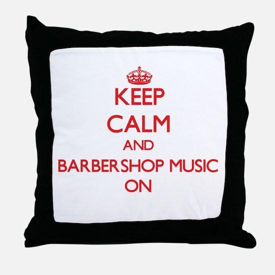 Keep Calm and Barbershop Music ON Throw Pillow