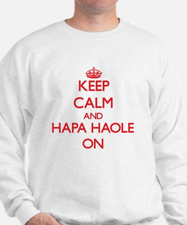 Keep Calm and Hapa Haole ON Sweatshirt