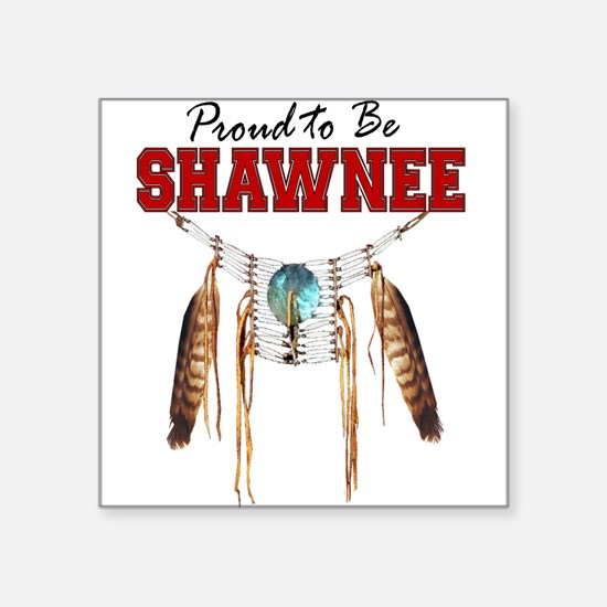 """Proud to be Shawnee Square Sticker 3"""" x 3"""""""