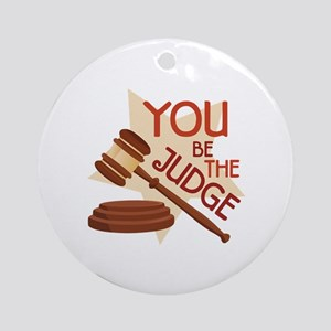 You Be Judge Ornament (Round)