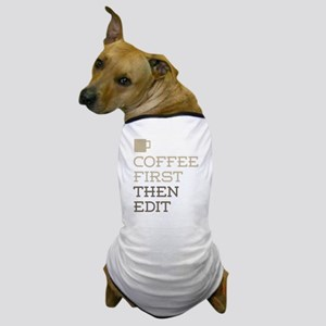 Coffee Then Edit Dog T-Shirt