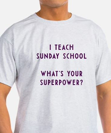 I teach Sunday School what's your superpow T-Shirt