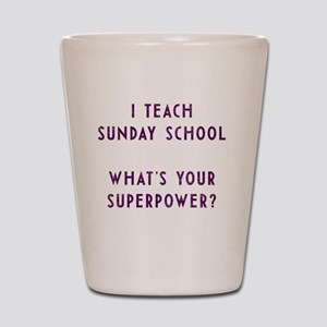 I teach Sunday School what's your super Shot Glass