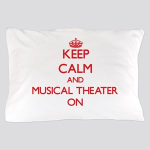 Keep Calm and Musical Theater ON Pillow Case