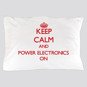 Keep Calm and Power Electronics ON Pillow Case