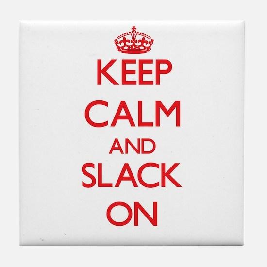 Keep Calm and Slack ON Tile Coaster