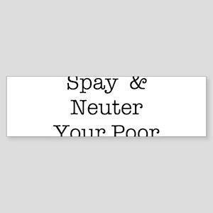 Spay & Neuter Your Poor Bumper Sticker