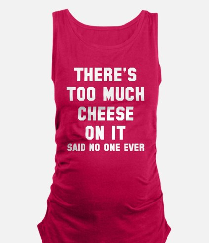 There's too much cheese Maternity Tank Top