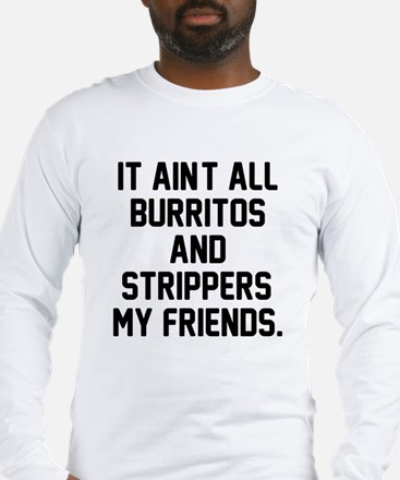 Burritos and strippers Long Sleeve T-Shirt