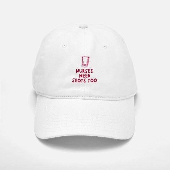 Nurses need shots too Baseball Baseball Cap