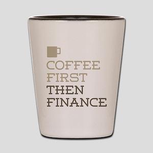 Coffee Then Finance Shot Glass