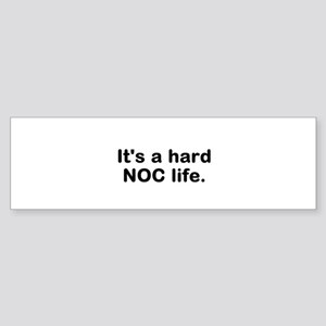 Its a hard NOC Life Bumper Sticker