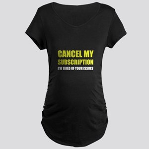 Cancel Subscription Issues Maternity T-Shirt