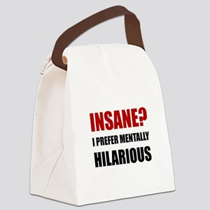Insane Mentally Hilarious Canvas Lunch Bag