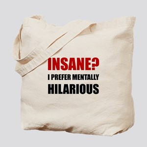 Insane Mentally Hilarious Tote Bag
