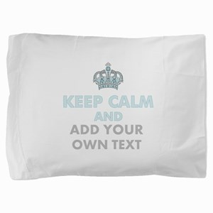 Keep Calm Add Text Pillow Sham