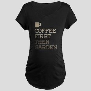 Coffee Then Garden Maternity T-Shirt