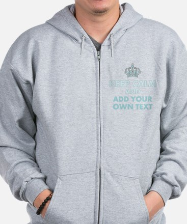 Keep Calm and ADD Text Zip Hoodie