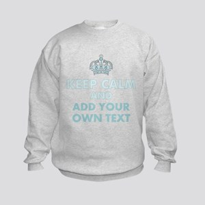 Keep Calm and ADD Text Sweatshirt