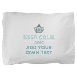 Keep Calm and ADD Text Pillow Sham