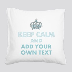 Keep Calm and ADD Text Square Canvas Pillow