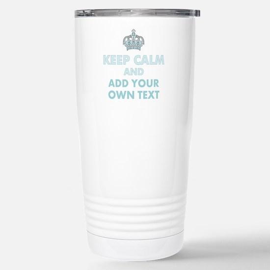 Keep Calm and ADD Text Travel Mug