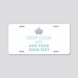 Keep Calm and ADD Text Aluminum License Plate
