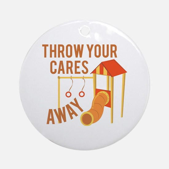 Throw Cares Away Ornament (Round)