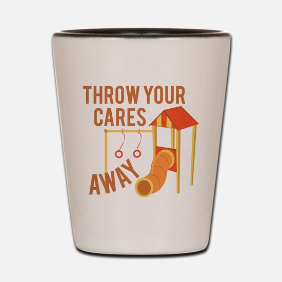 Throw Cares Away Shot Glass
