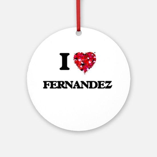 I Love Fernandez Ornament (Round)