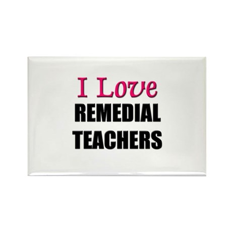 I Love REMEDIAL TEACHERS Rectangle Magnet