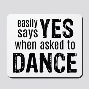 Says Yes when Asked to Dance Mousepad