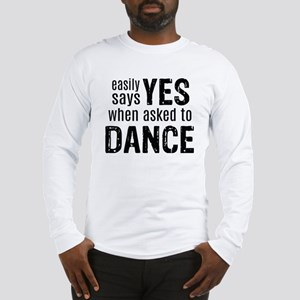 Says Yes when Asked to Dance Long Sleeve T-Shirt