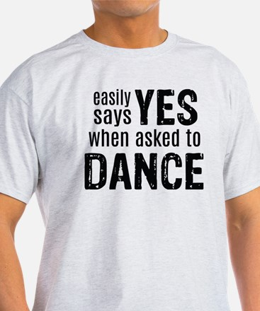 Says Yes when Asked to Dance T-Shirt
