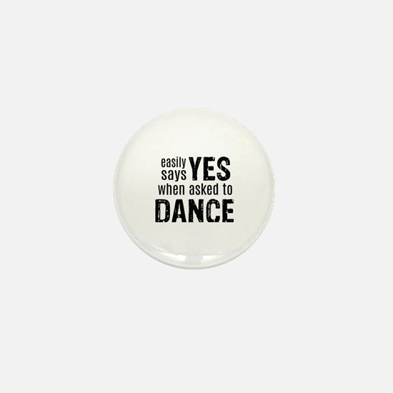 Says Yes when Asked to Dance Mini Button