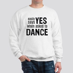 Says Yes when Asked to Dance Sweatshirt