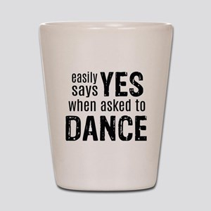 Says Yes when Asked to Dance Shot Glass