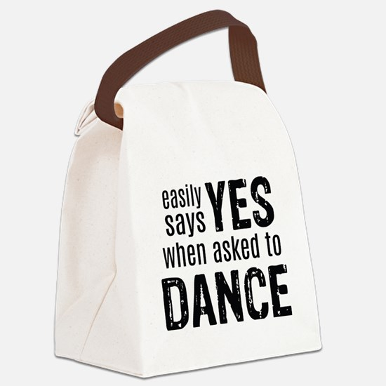 Says Yes when Asked to Dance Canvas Lunch Bag