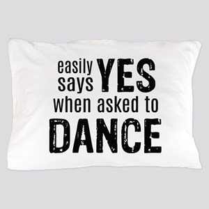Says Yes when Asked to Dance Pillow Case
