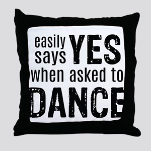 Says Yes when Asked to Dance Throw Pillow