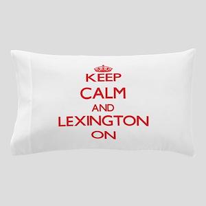 Keep Calm and Lexington ON Pillow Case