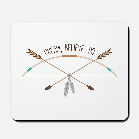 Dream Believe Do Mousepad