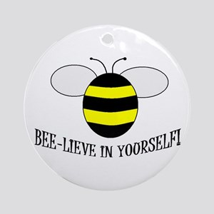 BEE-LIEVE IN YOURSELF! Ornament (Round)