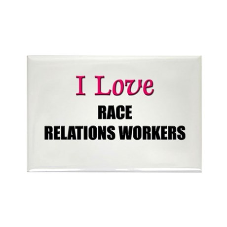 I Love RACE RELATIONS WORKERS Rectangle Magnet (10
