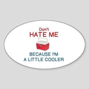 DON'T HATE ME BECAUSE I'M A LITTLE  Sticker (Oval)