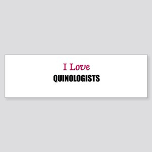 I Love QUINOLOGISTS Bumper Sticker
