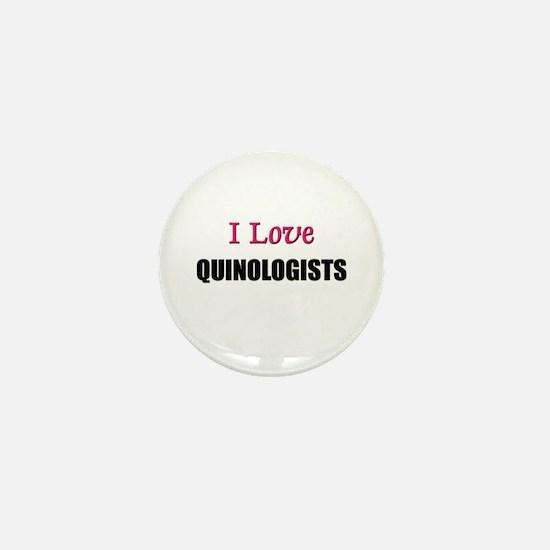 I Love QUINOLOGISTS Mini Button