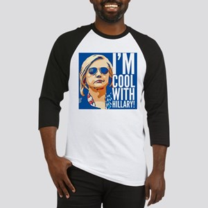 I'm cool with Hillary! Baseball Jersey
